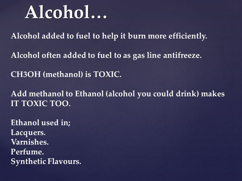 Alcohol… Alcohol added to fuel to help it burn more efficiently.