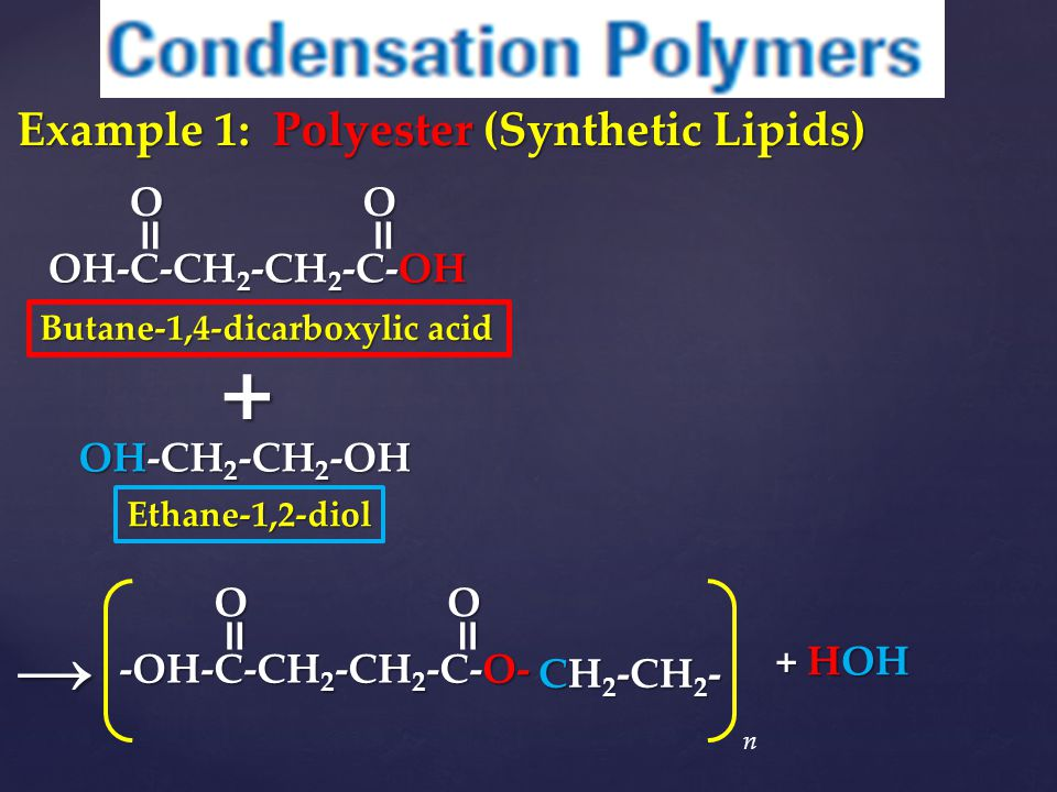 + → = = = = Example 1: Polyester (Synthetic Lipids) O O