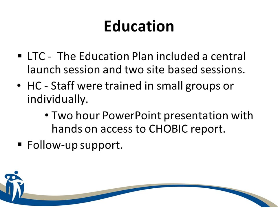 Education LTC - The Education Plan included a central launch session and two site based sessions.