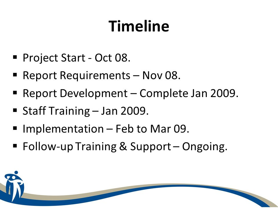 Timeline Project Start - Oct 08. Report Requirements – Nov 08.