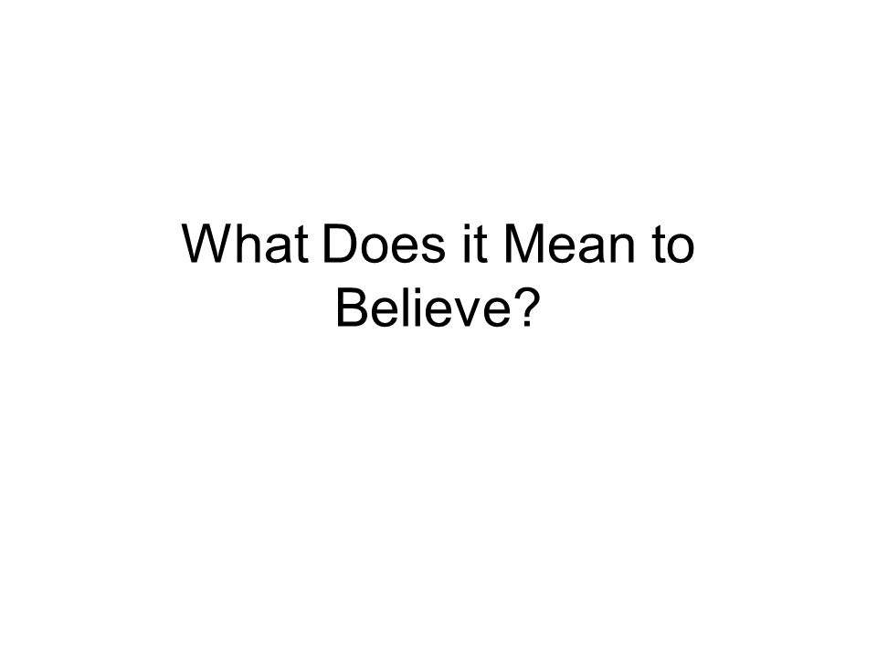 What Does it Mean to Believe
