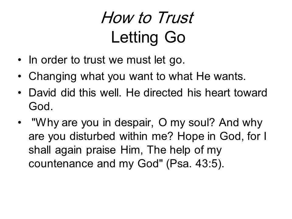 How to Trust Letting Go In order to trust we must let go.
