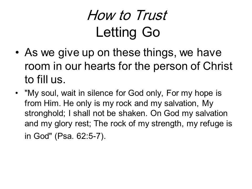 How to Trust Letting Go As we give up on these things, we have room in our hearts for the person of Christ to fill us.