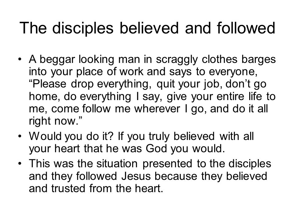 The disciples believed and followed