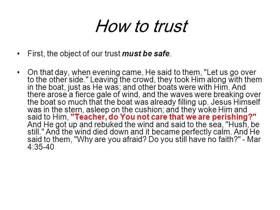 How to trust First, the object of our trust must be safe.