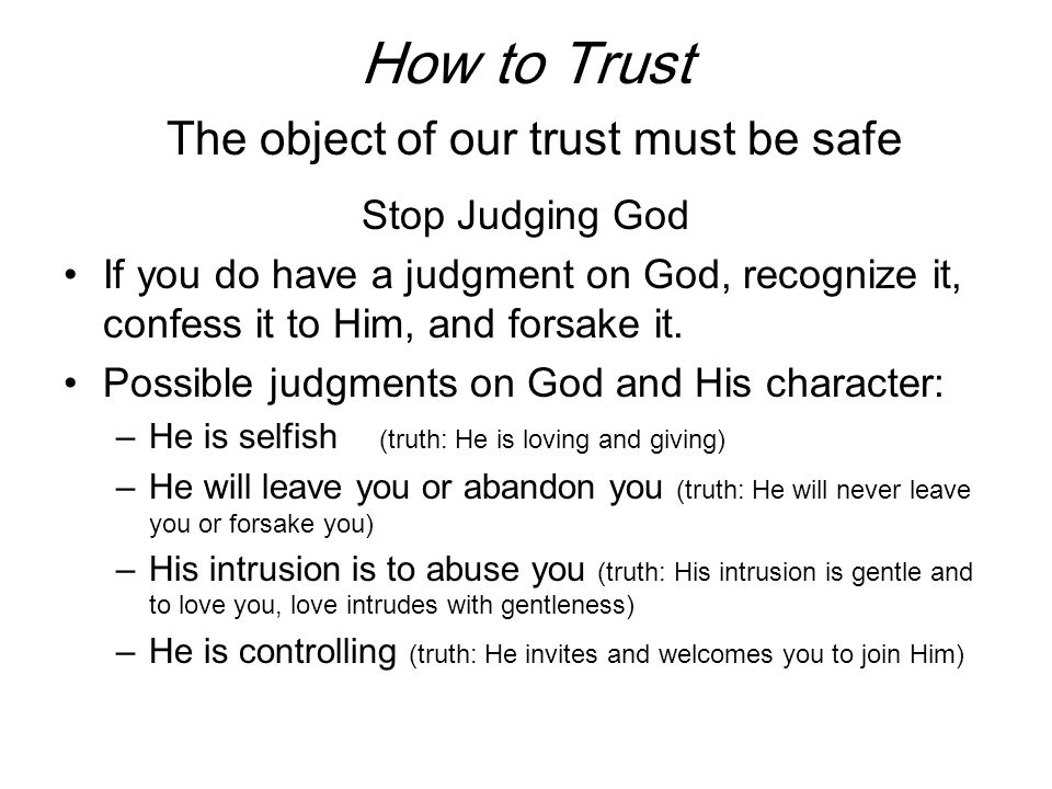 How to Trust The object of our trust must be safe