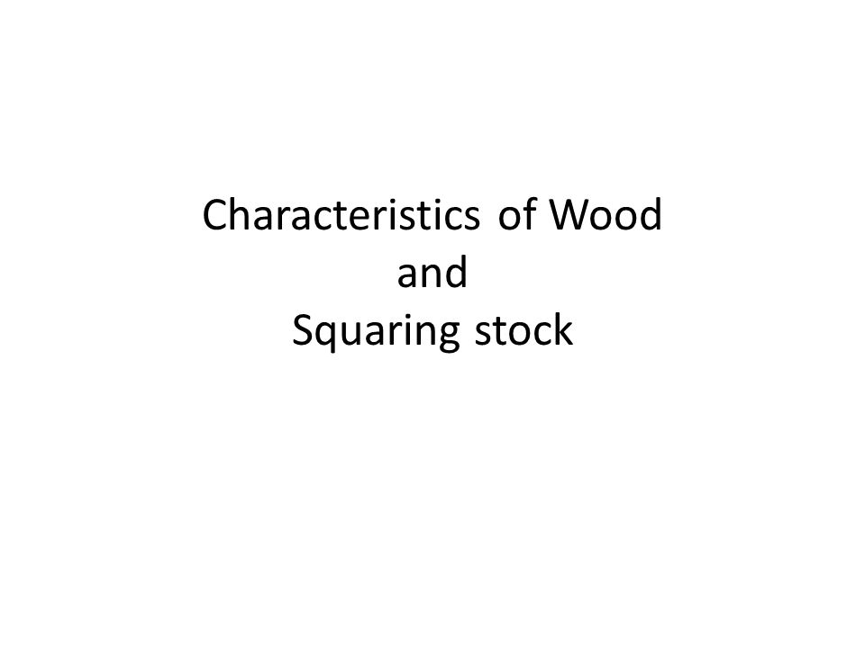 Characteristics of Wood and Squaring stock
