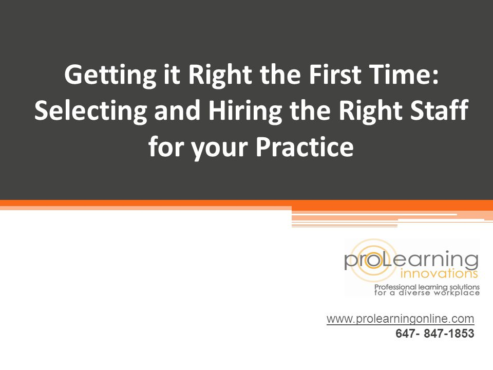 Getting it Right the First Time: Selecting and Hiring the Right Staff for your Practice