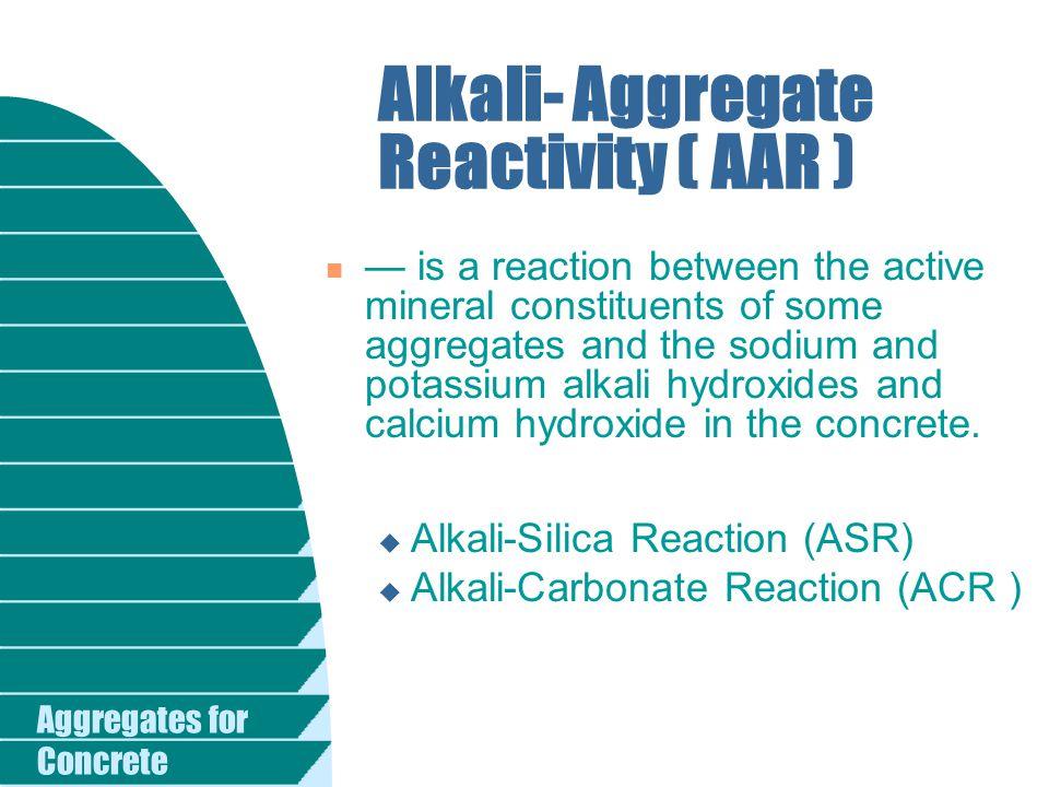 Alkali- Aggregate Reactivity ( AAR )
