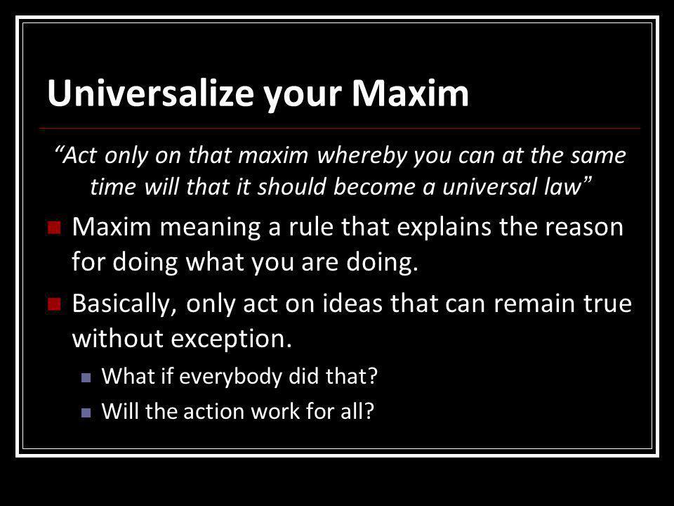 Universalize your Maxim
