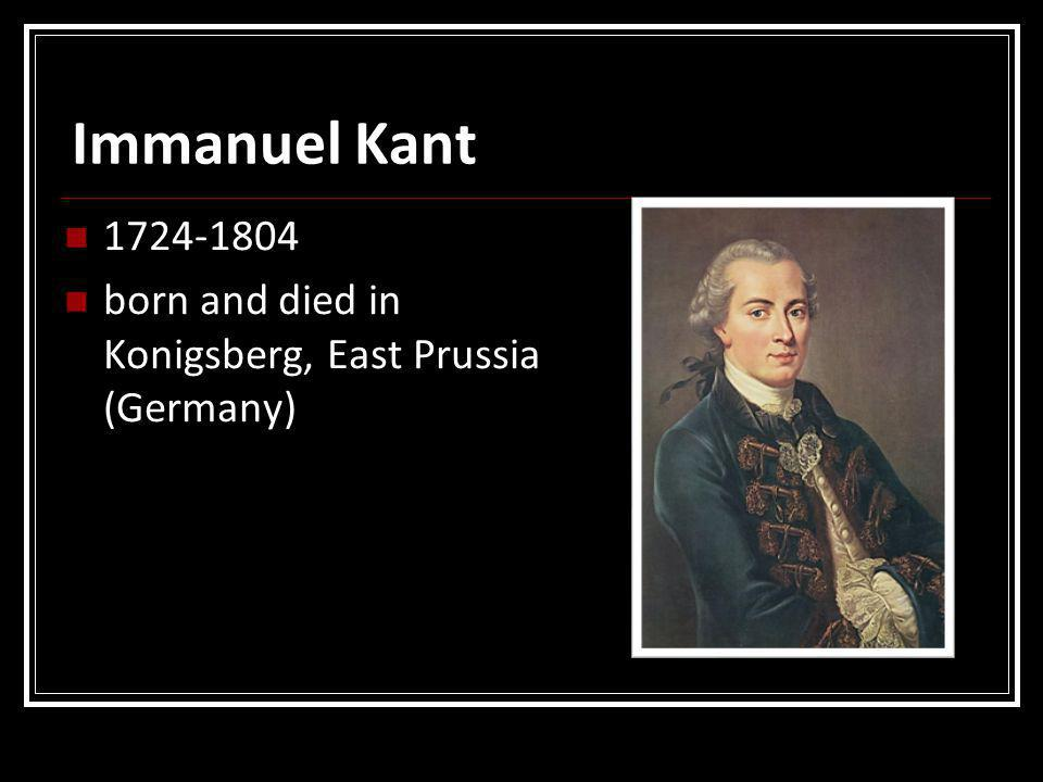 Immanuel Kant born and died in Konigsberg, East Prussia (Germany)