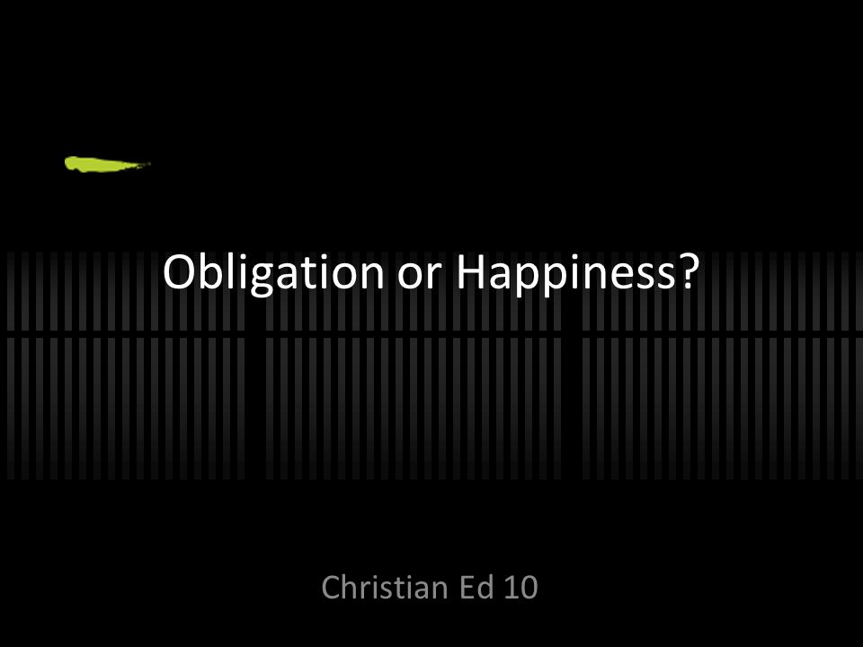 Obligation or Happiness