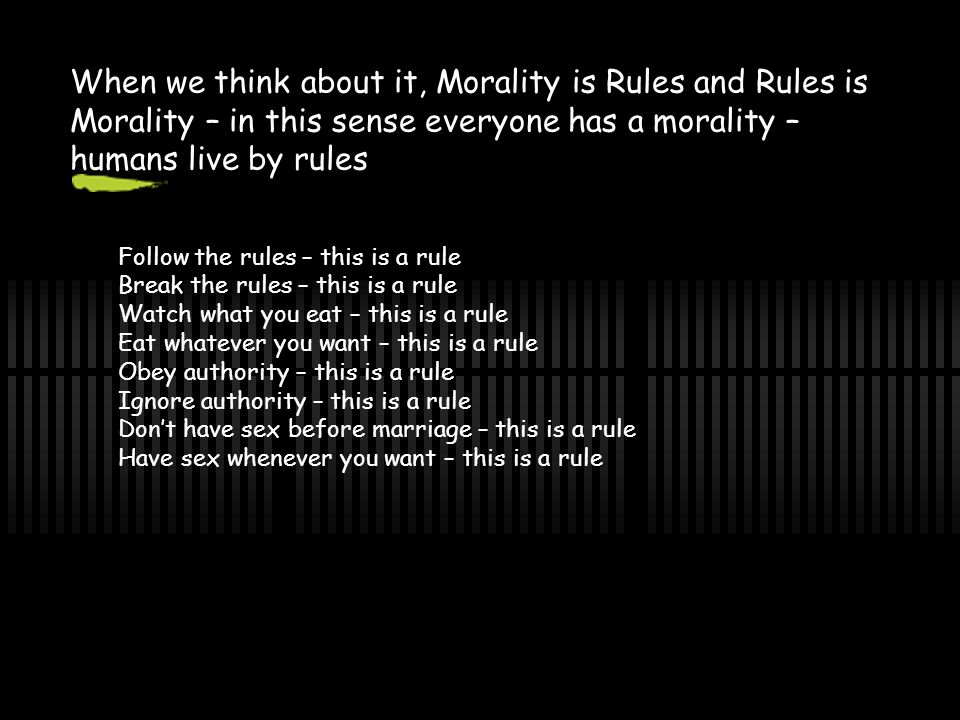 When we think about it, Morality is Rules and Rules is Morality – in this sense everyone has a morality – humans live by rules