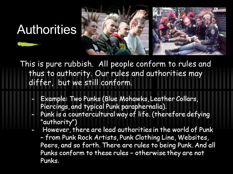 Authorities This is pure rubbish. All people conform to rules and thus to authority. Our rules and authorities may differ, but we still conform.
