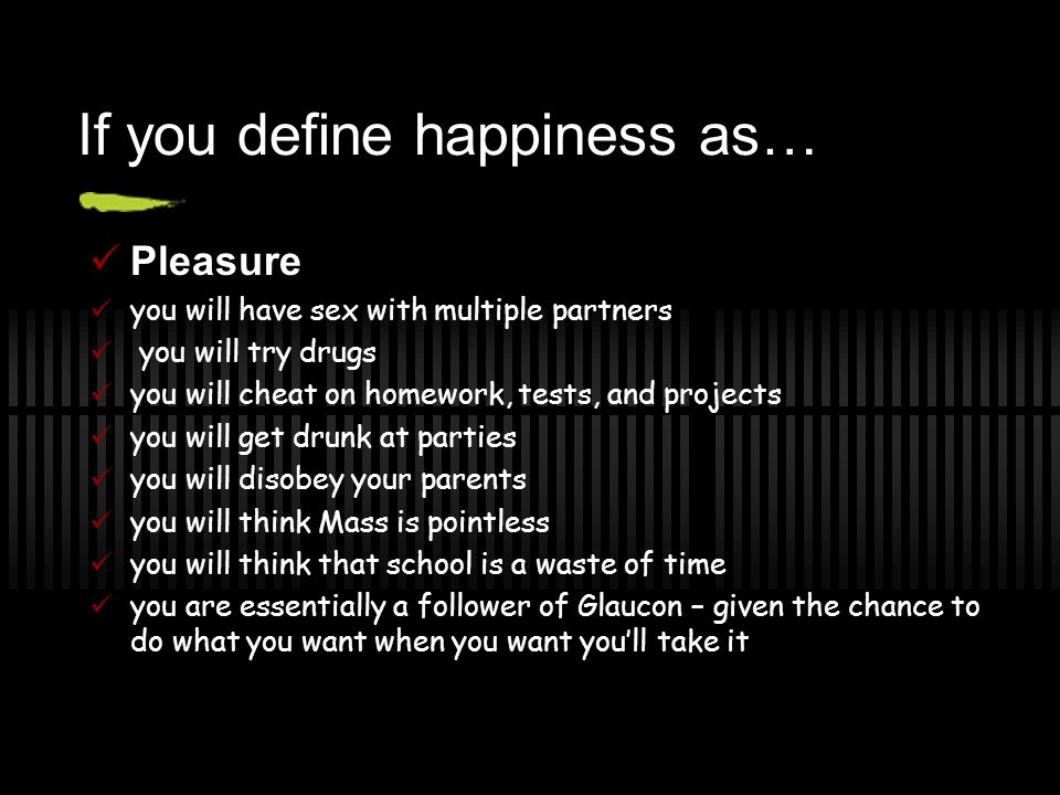If you define happiness as…
