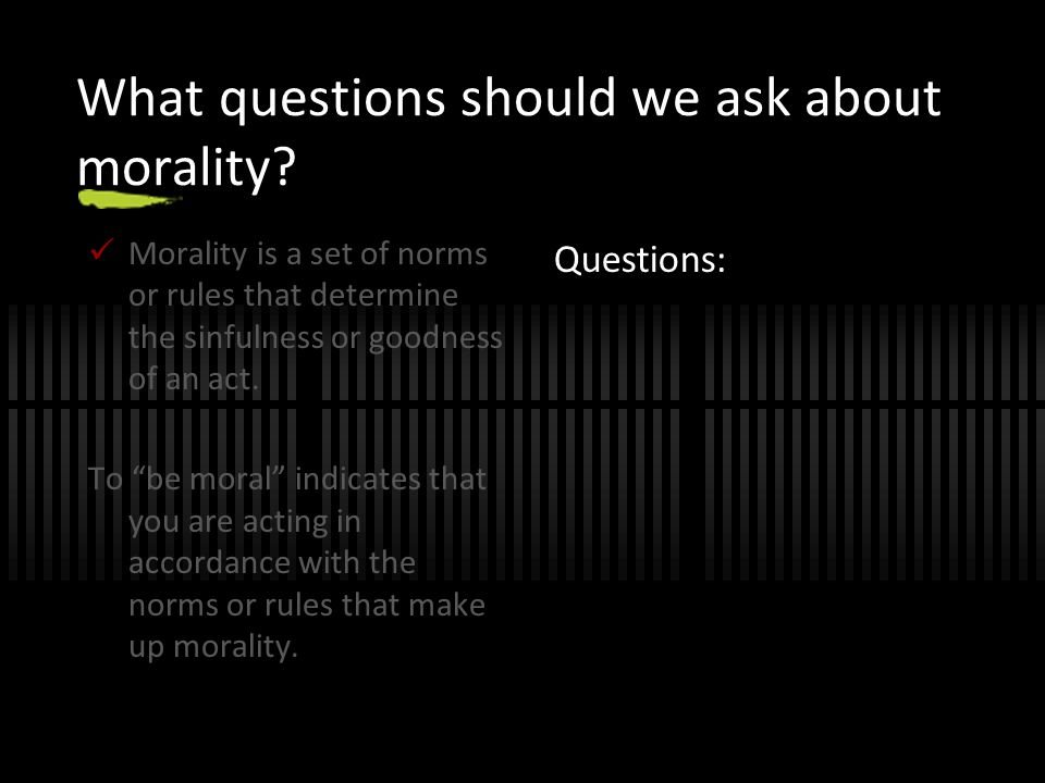 What questions should we ask about morality