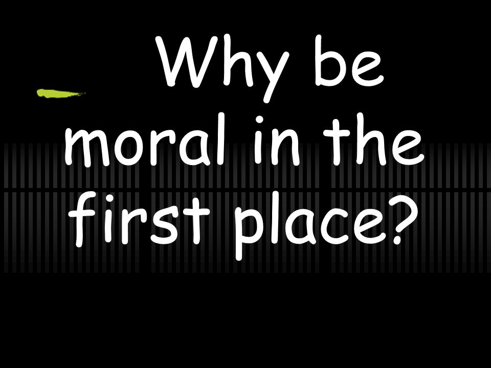Why be moral in the first place