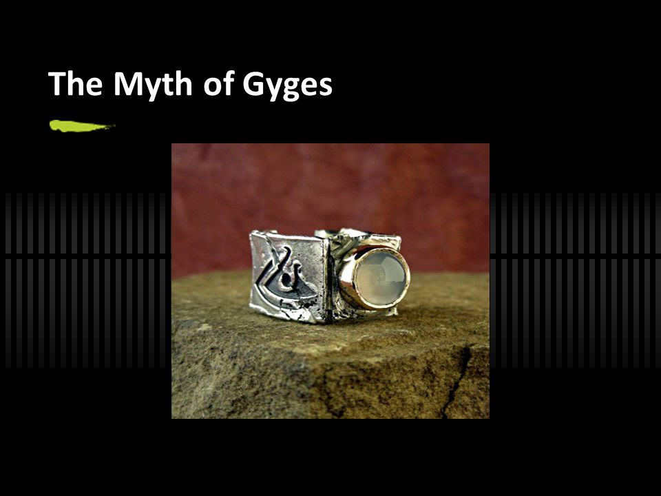 The Myth of Gyges Glaucon tells this story in an argument with Socrates. -have students predict what Gyges will do after he gets the ring.