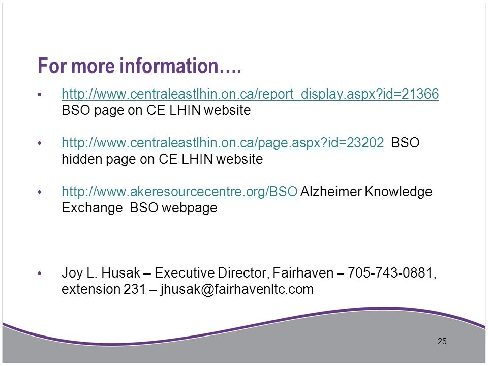 For more information…. http://www.centraleastlhin.on.ca/report_display.aspx id=21366 BSO page on CE LHIN website.