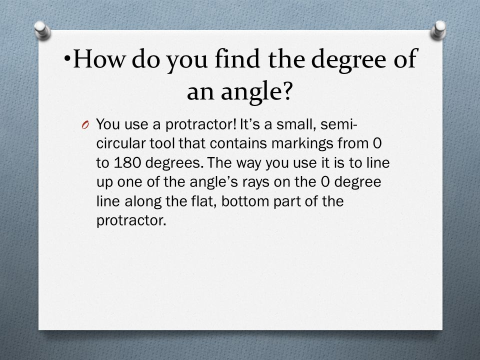 •How do you find the degree of an angle