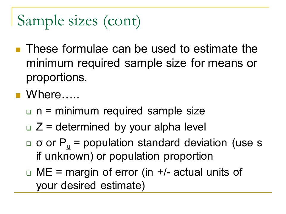 Sample sizes (cont) These formulae can be used to estimate the minimum required sample size for means or proportions.