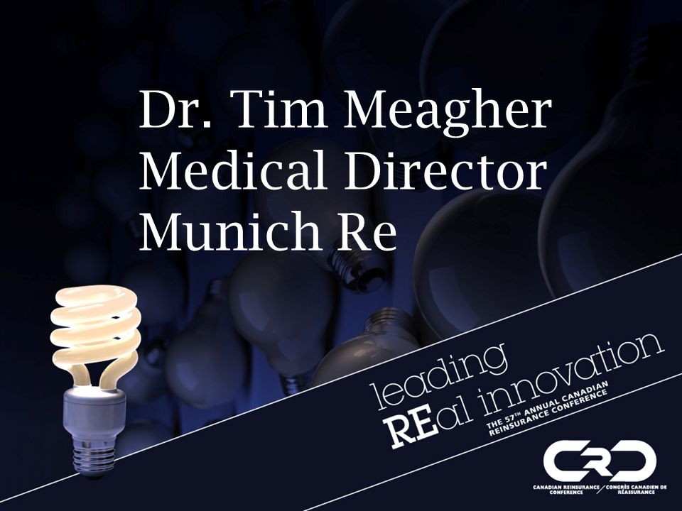Dr. Tim Meagher Medical Director Munich Re