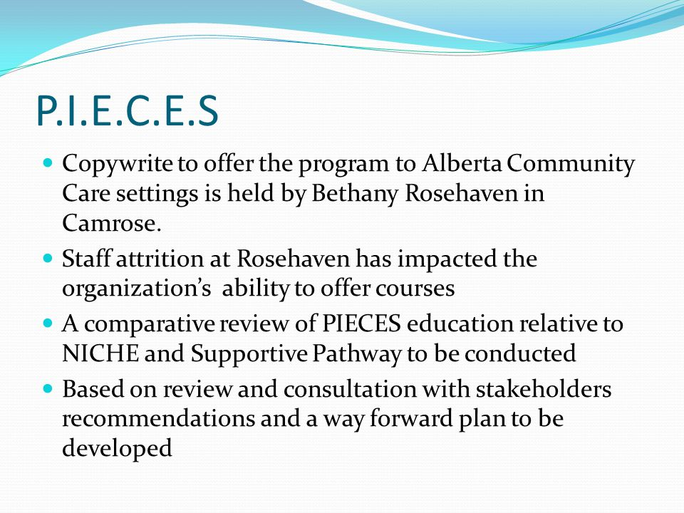 P.I.E.C.E.S Copywrite to offer the program to Alberta Community Care settings is held by Bethany Rosehaven in Camrose.