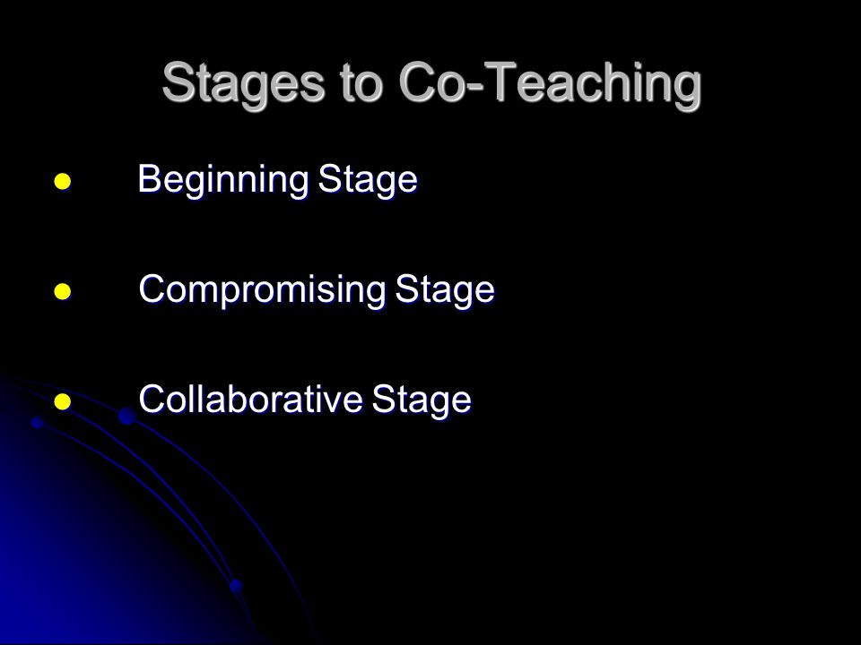 Stages to Co-Teaching Beginning Stage Compromising Stage