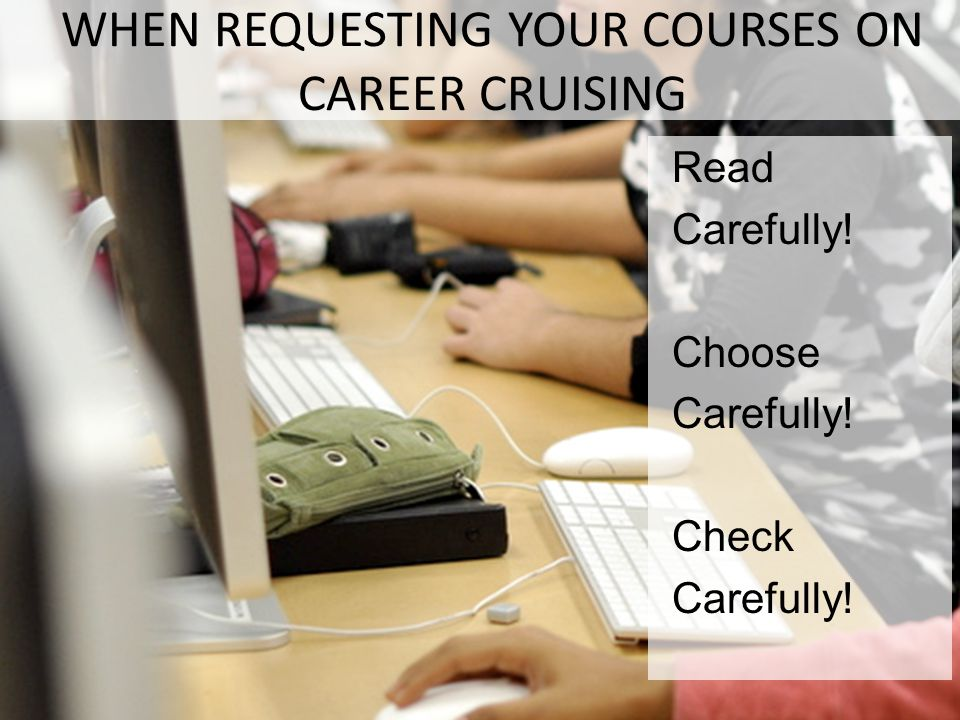 WHEN REQUESTING YOUR COURSES ON CAREER CRUISING