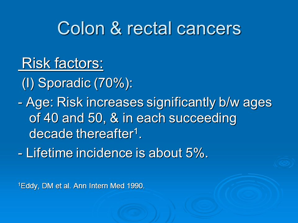 Colon & rectal cancers Risk factors: (I) Sporadic (70%):