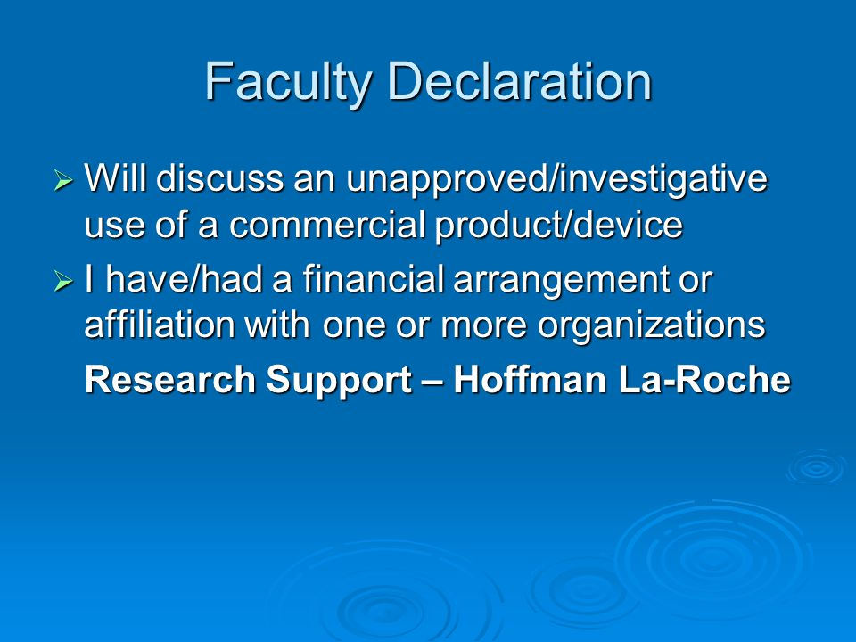 Faculty Declaration Will discuss an unapproved/investigative use of a commercial product/device.