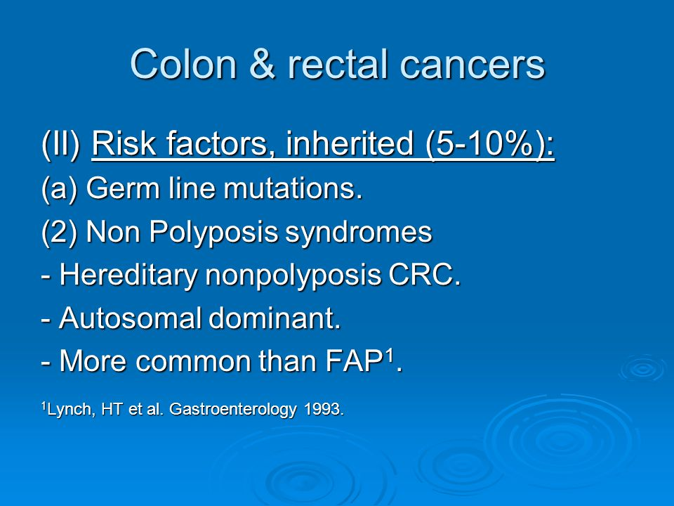 Colon & rectal cancers (II) Risk factors, inherited (5-10%):