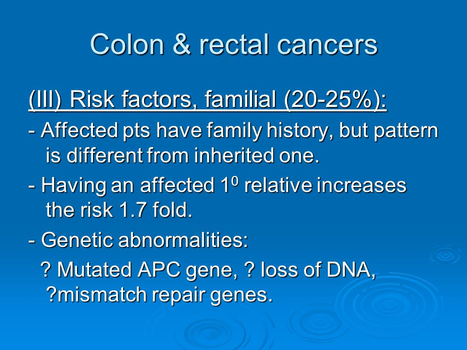 Colon & rectal cancers (III) Risk factors, familial (20-25%):