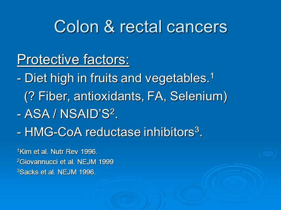 Colon & rectal cancers Protective factors:
