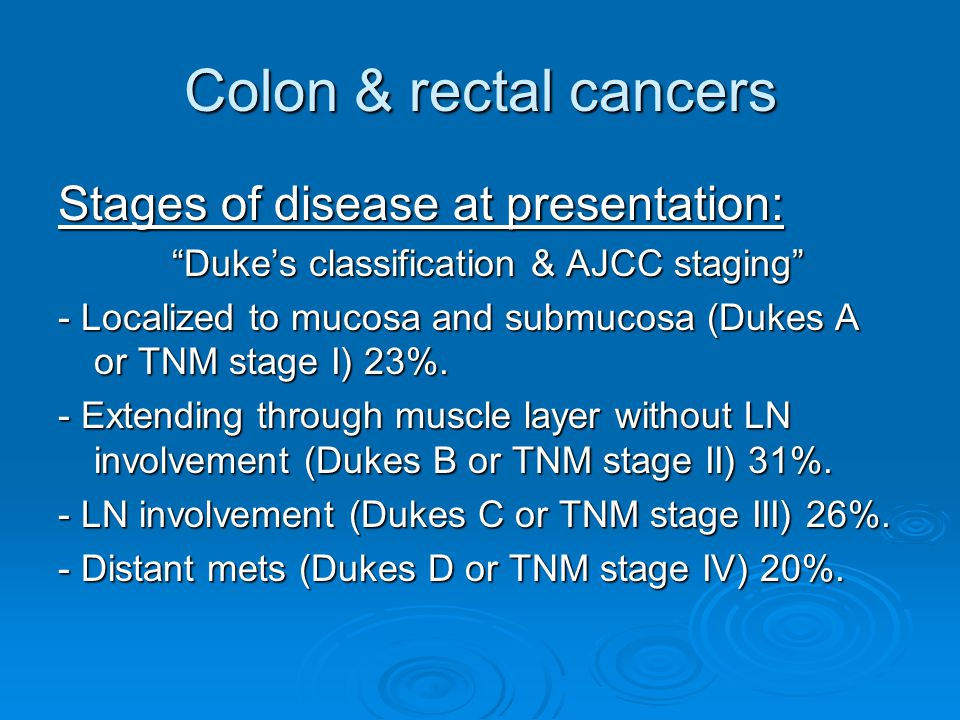 Colon & rectal cancers Stages of disease at presentation: