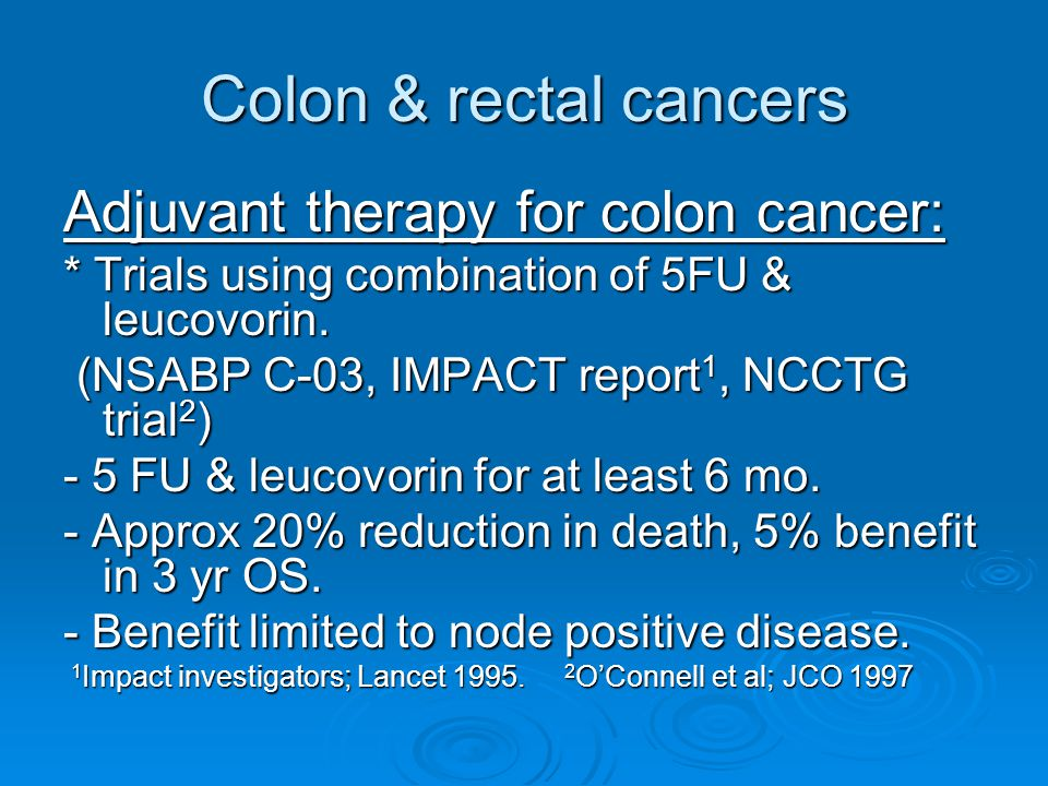 Colon & rectal cancers Adjuvant therapy for colon cancer: