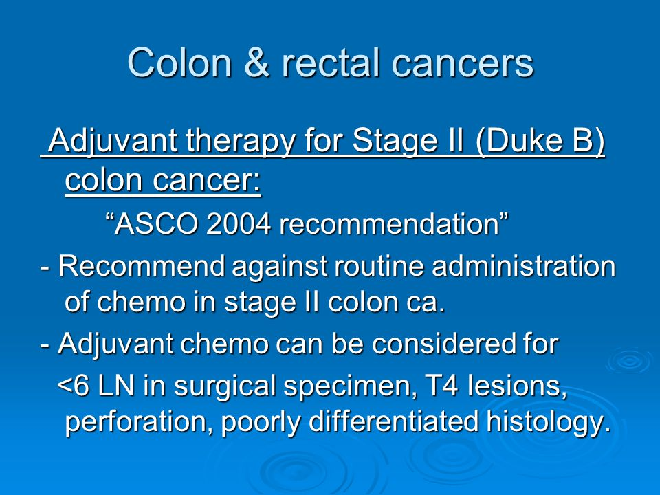 Colon & rectal cancers Adjuvant therapy for Stage II (Duke B) colon cancer: ASCO 2004 recommendation