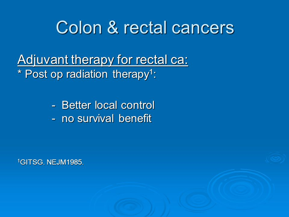 Colon & rectal cancers Adjuvant therapy for rectal ca: