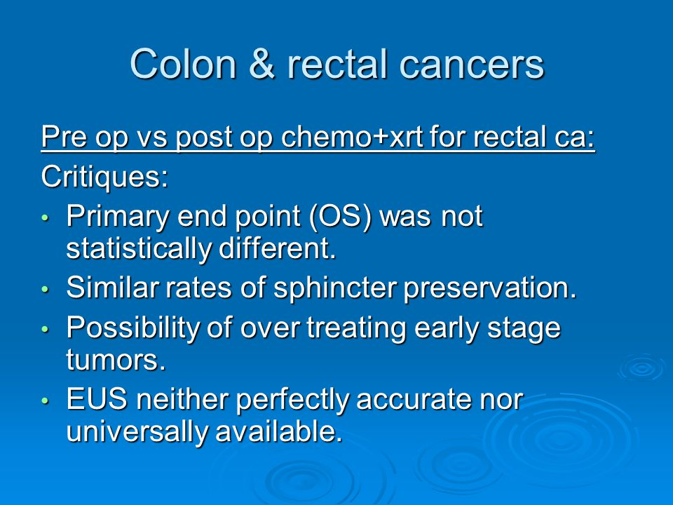 Colon & rectal cancers Pre op vs post op chemo+xrt for rectal ca: