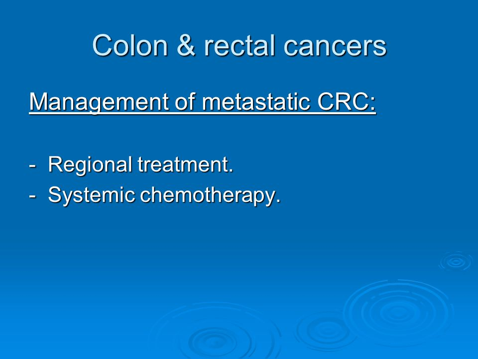 Colon & rectal cancers Management of metastatic CRC: