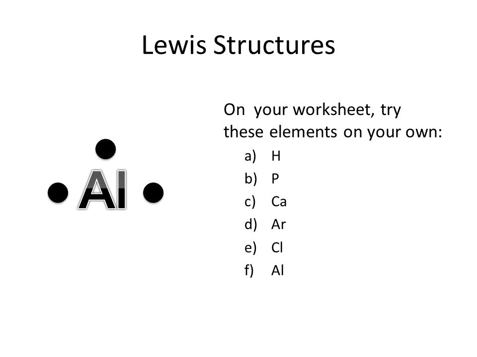 Al Lewis Structures On your worksheet, try these elements on your own: