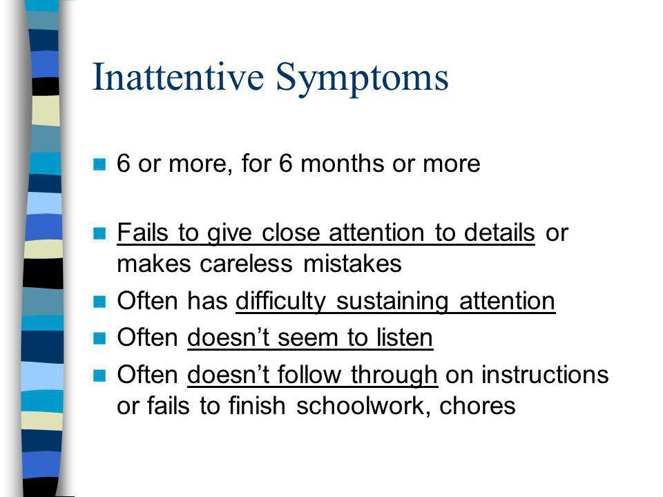 Inattentive Symptoms 6 or more, for 6 months or more