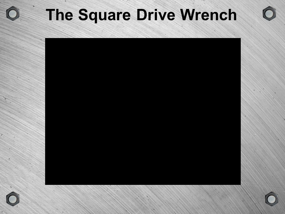 The Square Drive Wrench