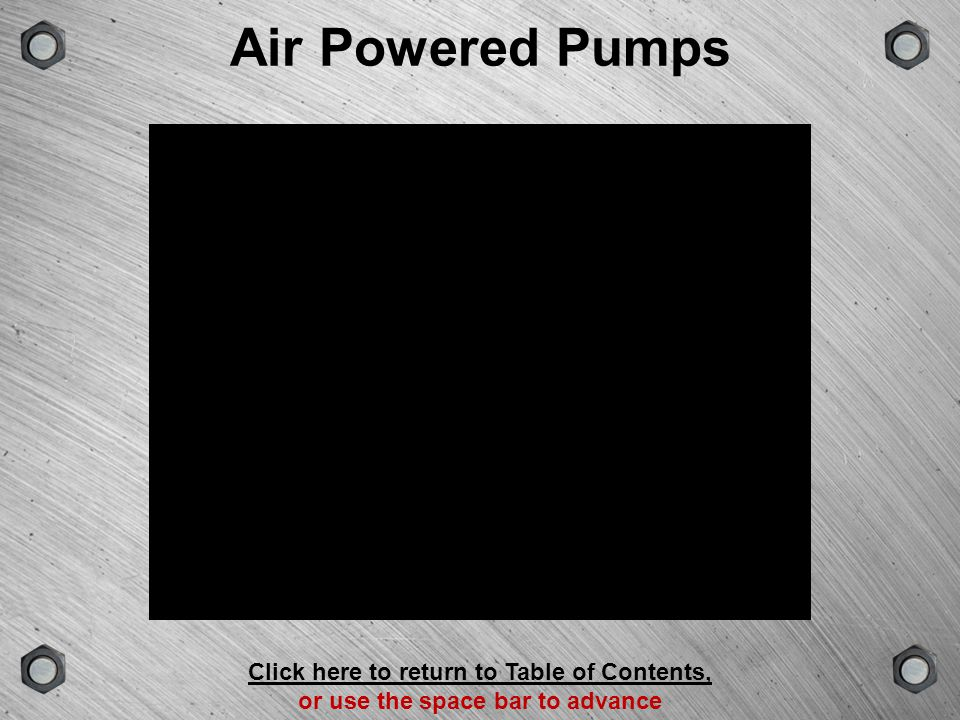Air Powered Pumps Click here to return to Table of Contents,