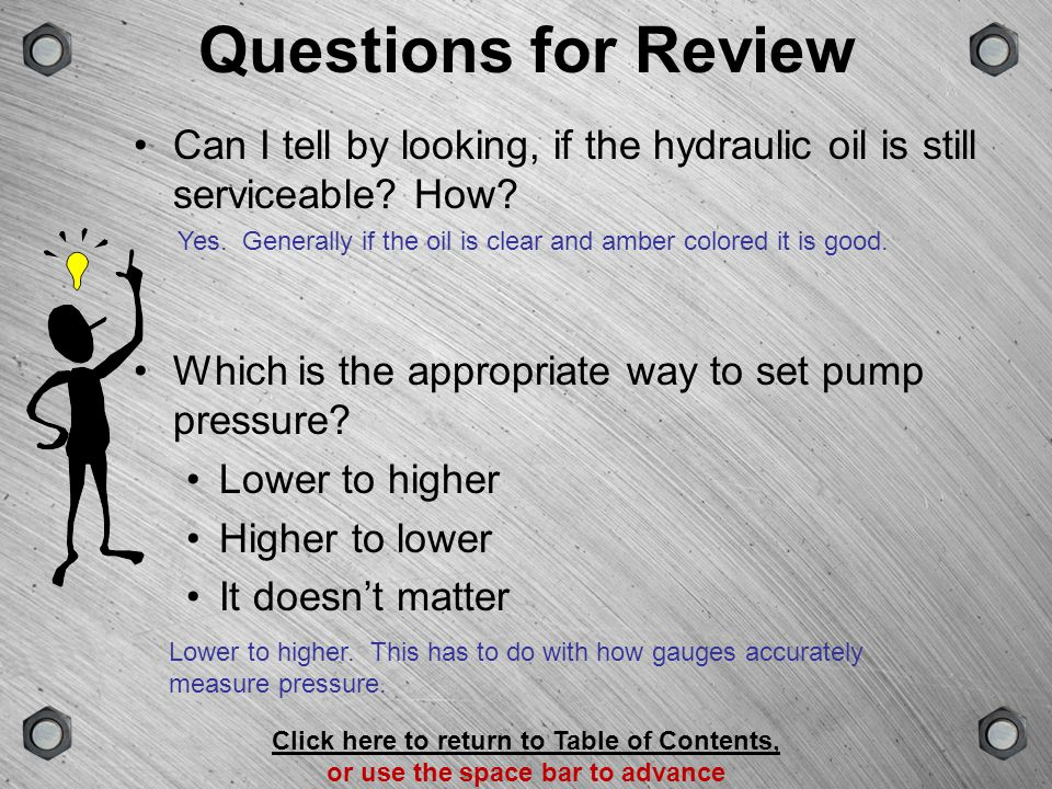 Questions for Review Can I tell by looking, if the hydraulic oil is still serviceable How Which is the appropriate way to set pump pressure