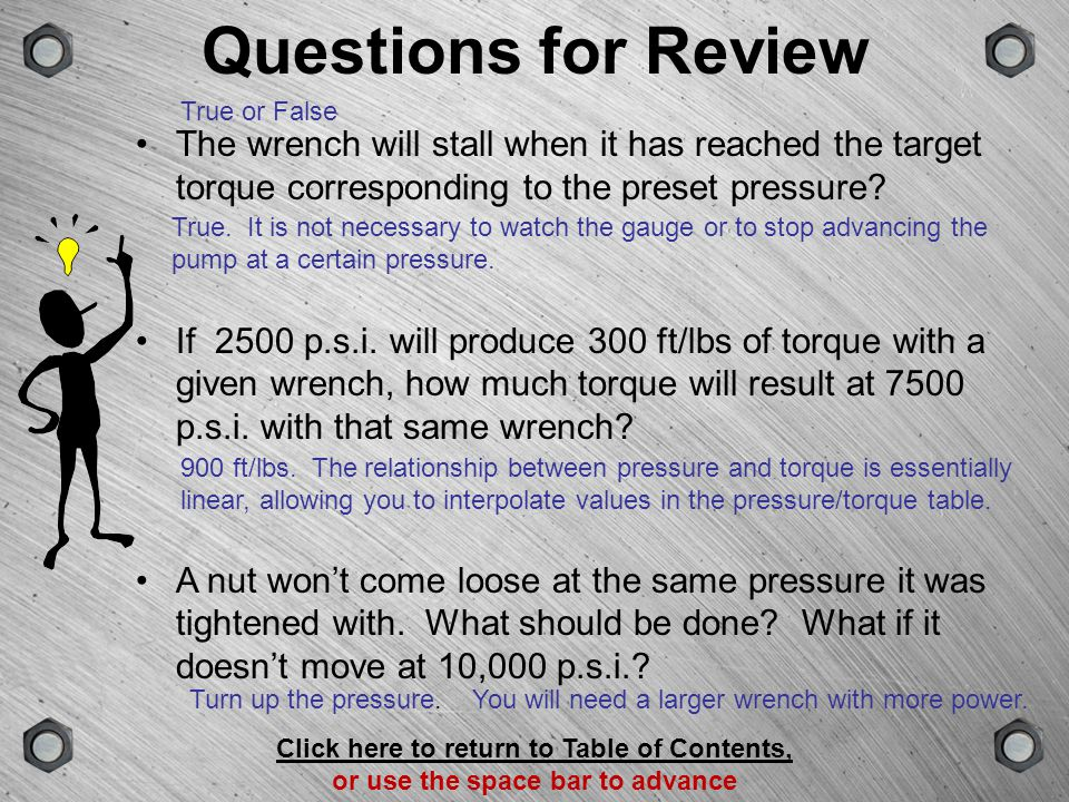 Questions for Review True or False. The wrench will stall when it has reached the target torque corresponding to the preset pressure