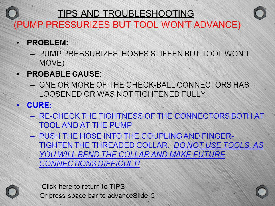 TIPS AND TROUBLESHOOTING (PUMP PRESSURIZES BUT TOOL WON'T ADVANCE)