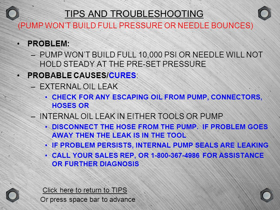 TIPS AND TROUBLESHOOTING (PUMP WON'T BUILD FULL PRESSURE OR NEEDLE BOUNCES)