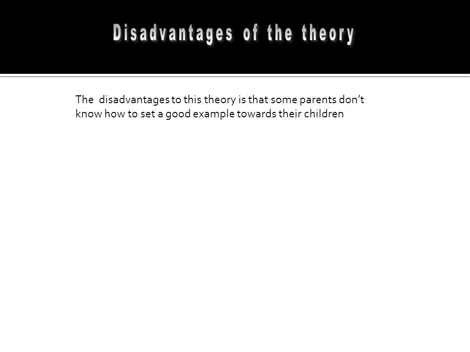 Disadvantages of the theory