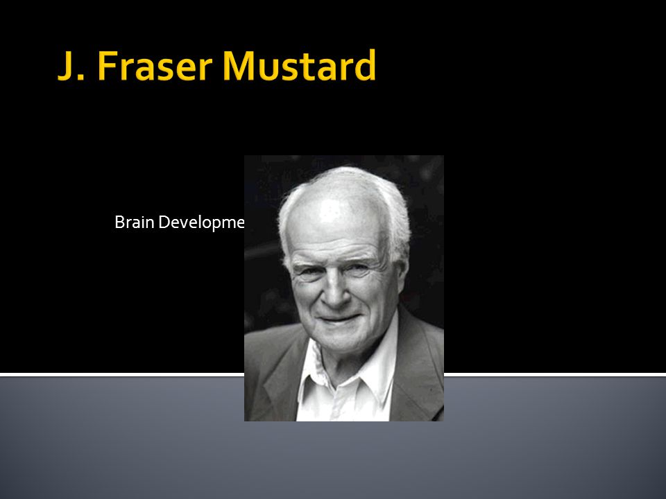 J. Fraser Mustard Brain Development